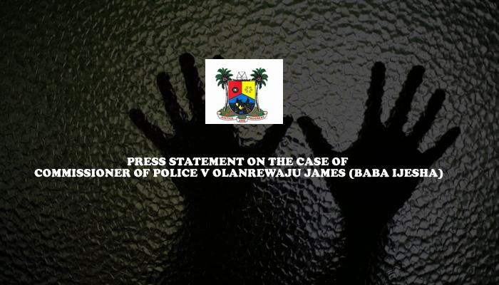 PRESS STATEMENT ON THE CASE OF COMMISSIONER OF POLICE V OLANREWAJU JAMES (BABA IJESHA)